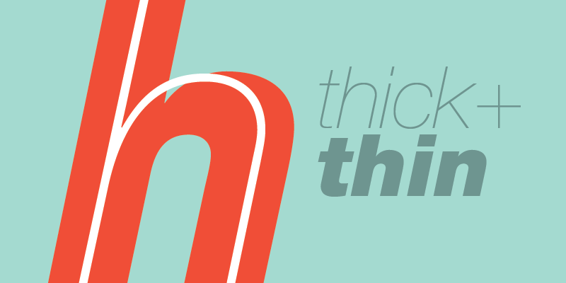 Thick + Thin Fonts